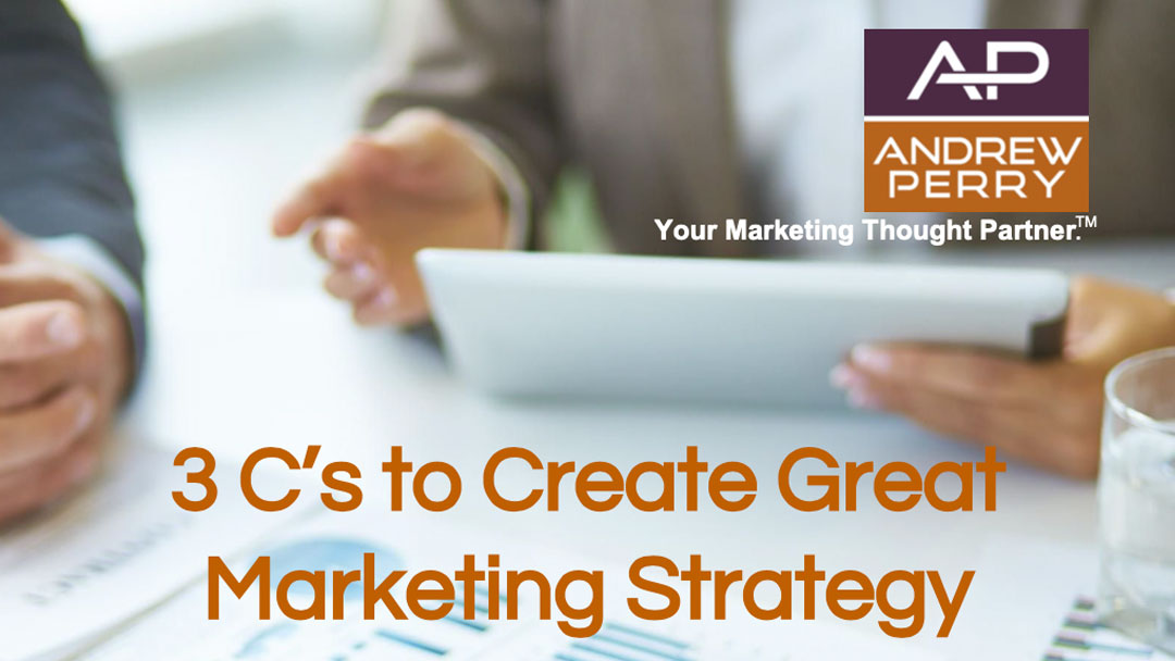 3 C's to create great marketing strategy